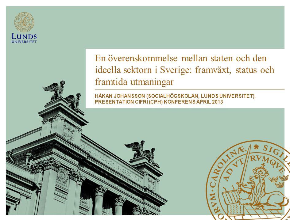 En överenskommelse mellan staten och den ideella sektorn i Sverige: framväxt, status och framtida utmaningar HÅKAN JOHANSSON (SOCIALHÖGSKOLAN, LUNDS U