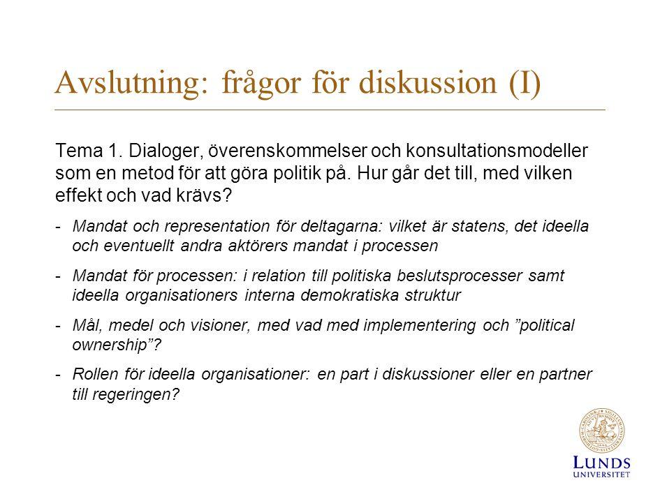Avslutning: frågor för diskussion (I) Tema 1. Dialoger, överenskommelser och konsultationsmodeller som en metod för att göra politik på. Hur går det t