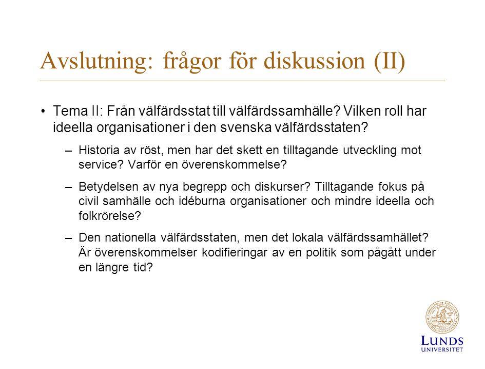 Avslutning: frågor för diskussion (II) •Tema II: Från välfärdsstat till välfärdssamhälle? Vilken roll har ideella organisationer i den svenska välfärd
