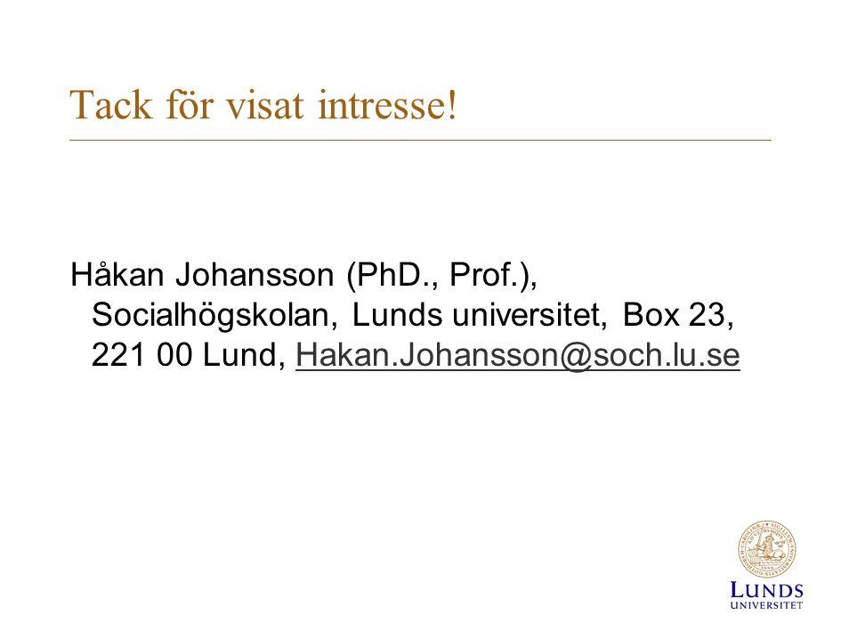 Tack för visat intresse! Håkan Johansson (PhD., Prof.), Socialhögskolan, Lunds universitet, Box 23, 221 00 Lund, Hakan.Johansson@soch.lu.seHakan.Johan