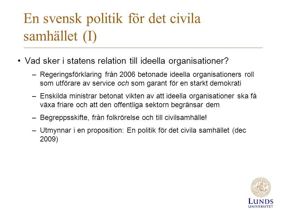En svensk politik för det civila samhället (II) • … trygghet och gemenskap läggs i ett starkt civilt samhälle såsom föreningsliv, idrottsrörelser, kyrkor, samfund, och ideella organisationer.