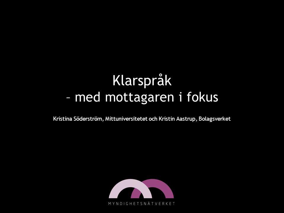 Klarspråk – med mottagaren i fokus Kristina Söderström, Mittuniversitetet och Kristin Aastrup, Bolagsverket