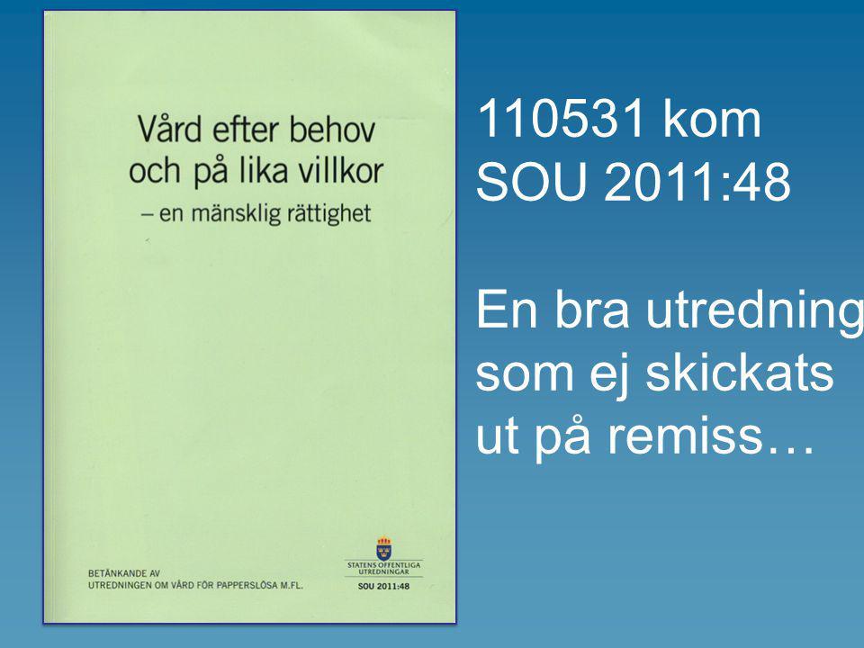 120927 Departementspromemoria 2012:36 Hälso- och sjukvård till personer som vistas i Sverige utan tillstånd http://www.regeringen.se/sb/d/15860/a/200285 På remiss 1 oktober till 9 november 2012