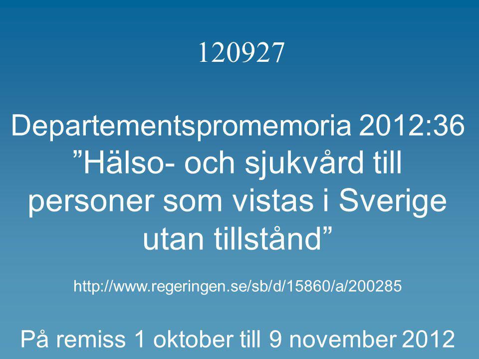 """120927 Departementspromemoria 2012:36 """"Hälso- och sjukvård till personer som vistas i Sverige utan tillstånd"""" http://www.regeringen.se/sb/d/15860/a/20"""
