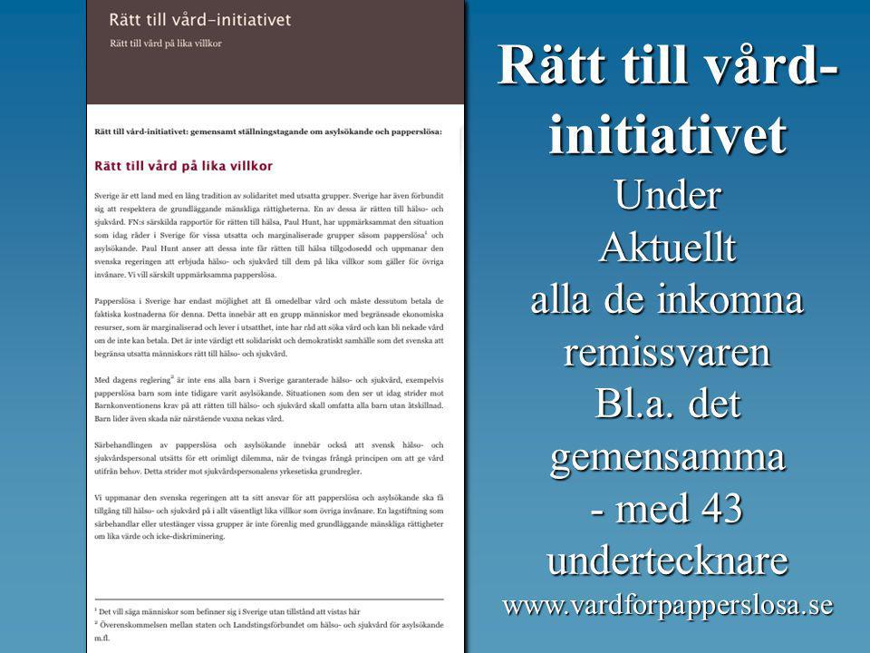 Rätt till vård- initiativet UnderAktuellt alla de inkomna remissvaren Bl.a. det gemensamma - med 43 undertecknare www.vardforpapperslosa.se