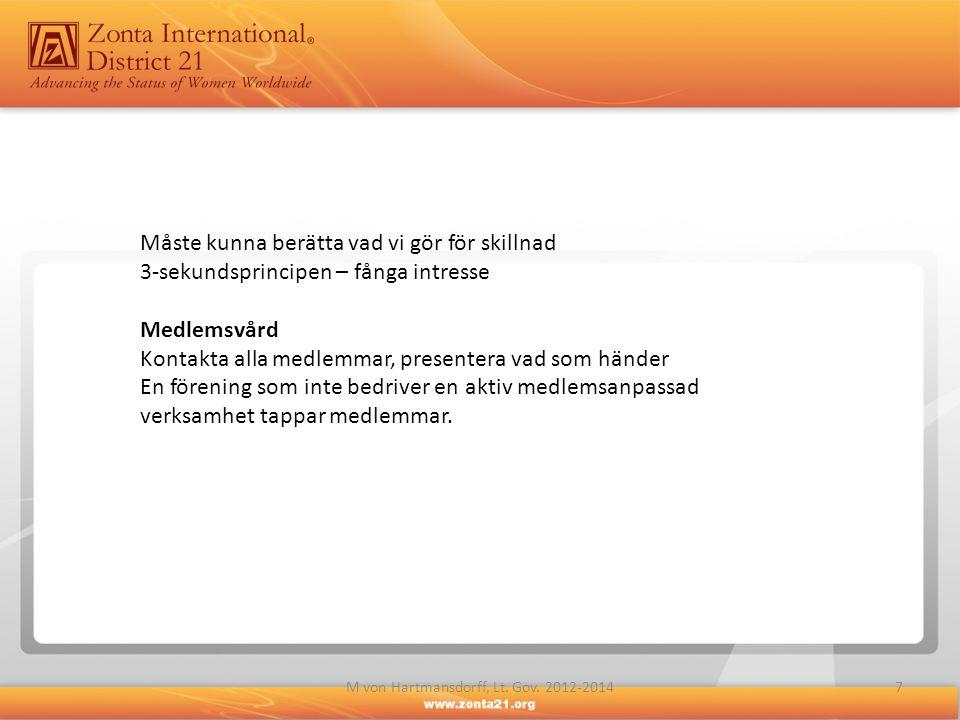 7M von Hartmansdorff, Lt. Gov. 2012-2014 Måste kunna berätta vad vi gör för skillnad 3-sekundsprincipen – fånga intresse Medlemsvård Kontakta alla med
