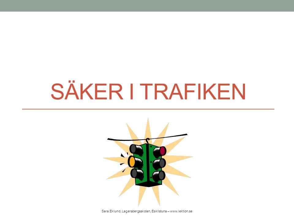 SÄKER I TRAFIKEN Sara Eklund, Lagersbergsskolan, Eskilstuna – www.lektion.se