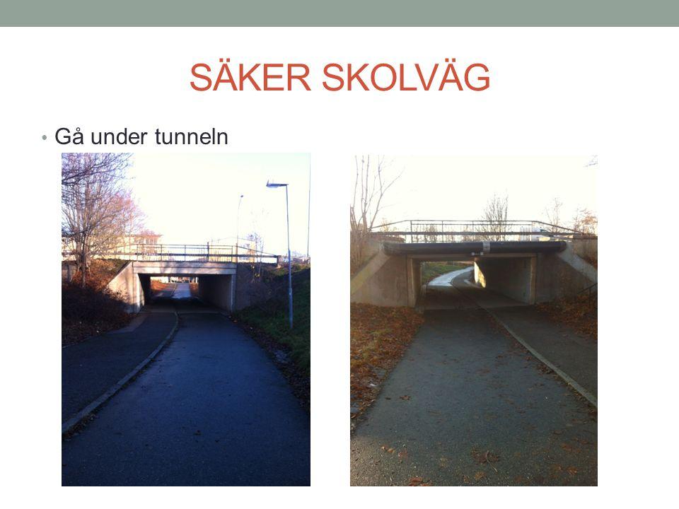 SÄKER SKOLVÄG • Gå under tunneln