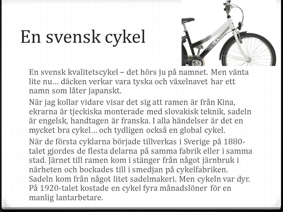 En svensk cykel En svensk kvalitetscykel – det hörs ju på namnet. Men vänta lite nu… däcken verkar vara tyska och växelnavet har ett namn som låter ja