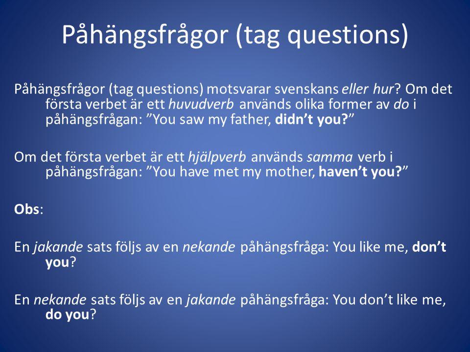 Påhängsfrågor (tag questions) Påhängsfrågor (tag questions) motsvarar svenskans eller hur? Om det första verbet är ett huvudverb används olika former