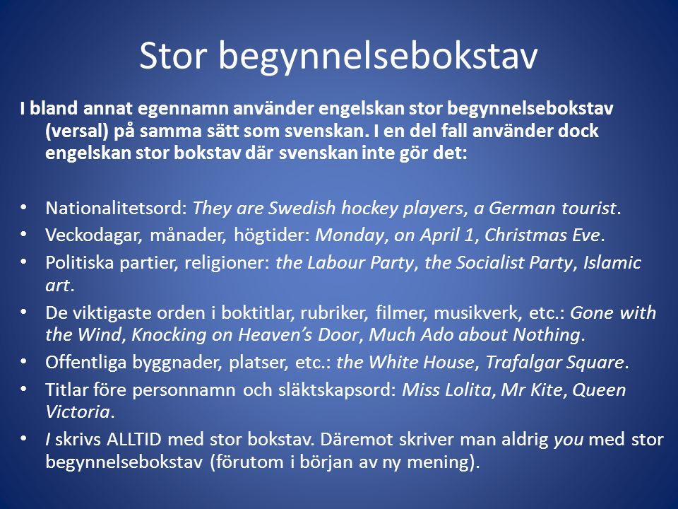 Stor begynnelsebokstav I bland annat egennamn använder engelskan stor begynnelsebokstav (versal) på samma sätt som svenskan. I en del fall använder do