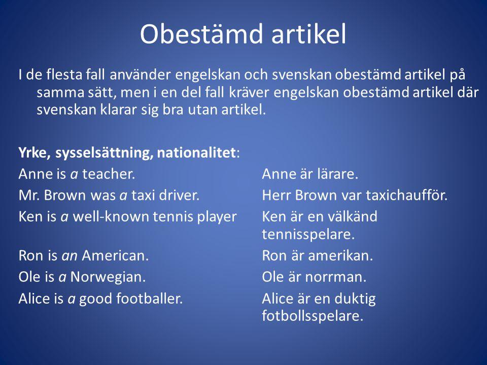Obestämd artikel I de flesta fall använder engelskan och svenskan obestämd artikel på samma sätt, men i en del fall kräver engelskan obestämd artikel