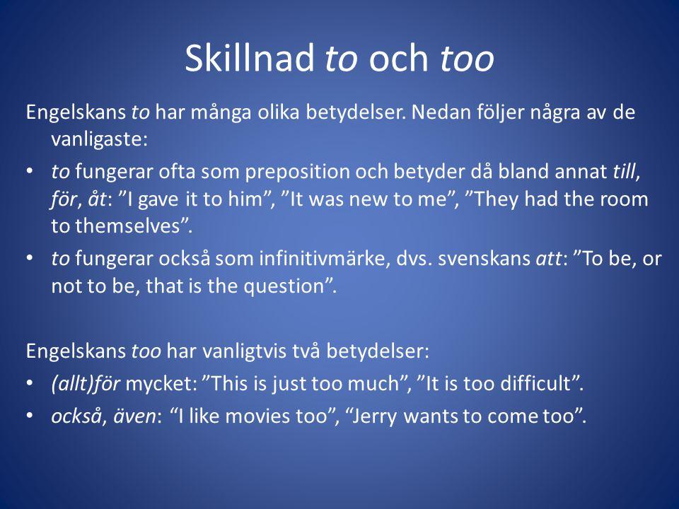 Skillnad to och too Engelskans to har många olika betydelser. Nedan följer några av de vanligaste: • to fungerar ofta som preposition och betyder då b