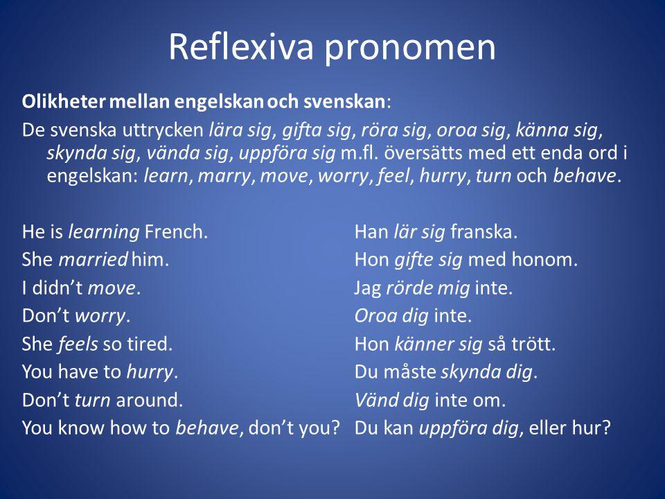 Reflexiva pronomen Olikheter mellan engelskan och svenskan: De svenska uttrycken lära sig, gifta sig, röra sig, oroa sig, känna sig, skynda sig, vända