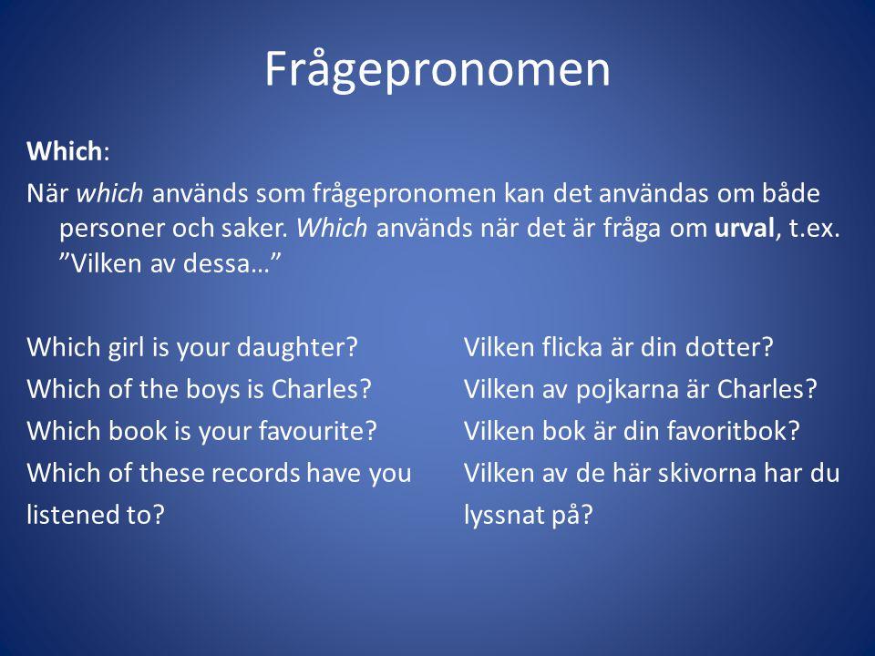 """Frågepronomen Which: När which används som frågepronomen kan det användas om både personer och saker. Which används när det är fråga om urval, t.ex. """""""