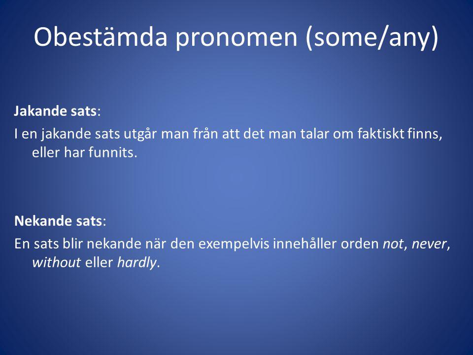 Obestämda pronomen (some/any) Jakande sats: I en jakande sats utgår man från att det man talar om faktiskt finns, eller har funnits. Nekande sats: En