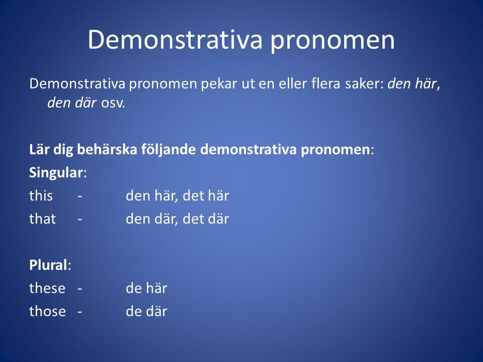 Demonstrativa pronomen Demonstrativa pronomen pekar ut en eller flera saker: den här, den där osv. Lär dig behärska följande demonstrativa pronomen: S
