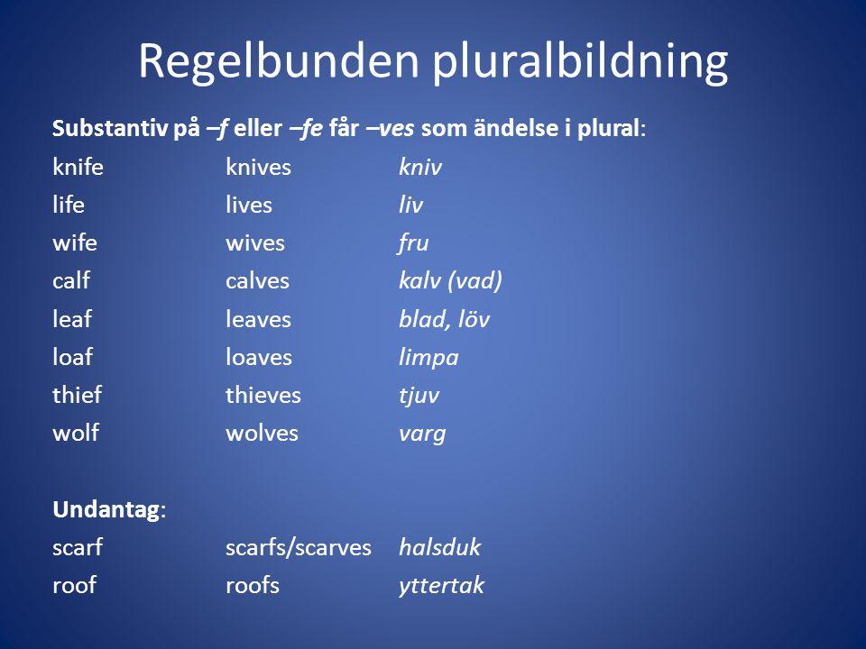 Regelbunden pluralbildning Substantiv på –f eller –fe får –ves som ändelse i plural: knifekniveskniv lifelivesliv wifewivesfru calfcalveskalv (vad) le