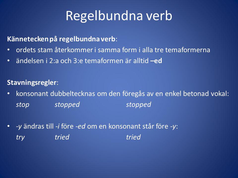 Regelbundna verb Kännetecken på regelbundna verb: • ordets stam återkommer i samma form i alla tre temaformerna • ändelsen i 2:a och 3:e temaformen är