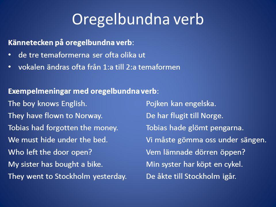 Oregelbundna verb Kännetecken på oregelbundna verb: • de tre temaformerna ser ofta olika ut • vokalen ändras ofta från 1:a till 2:a temaformen Exempel