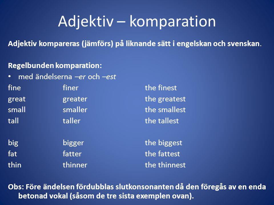 Adjektiv – komparation Adjektiv kompareras (jämförs) på liknande sätt i engelskan och svenskan. Regelbunden komparation: • med ändelserna –er och –est