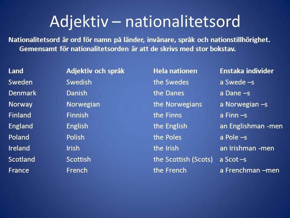 Adjektiv – nationalitetsord Nationalitetsord är ord för namn på länder, invånare, språk och nationstillhörighet. Gemensamt för nationalitetsorden är a