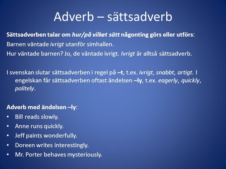 Adverb – sättsadverb Sättsadverben talar om hur/på vilket sätt någonting görs eller utförs: Barnen väntade ivrigt utanför simhallen. Hur väntade barne