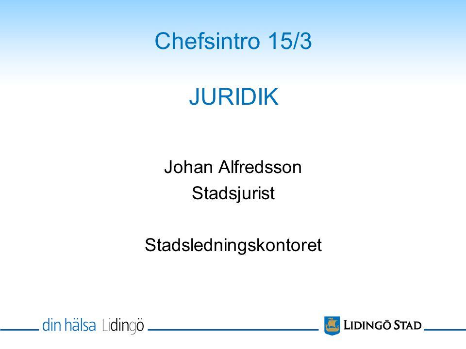 Chefsintro 15/3 JURIDIK Johan Alfredsson Stadsjurist Stadsledningskontoret