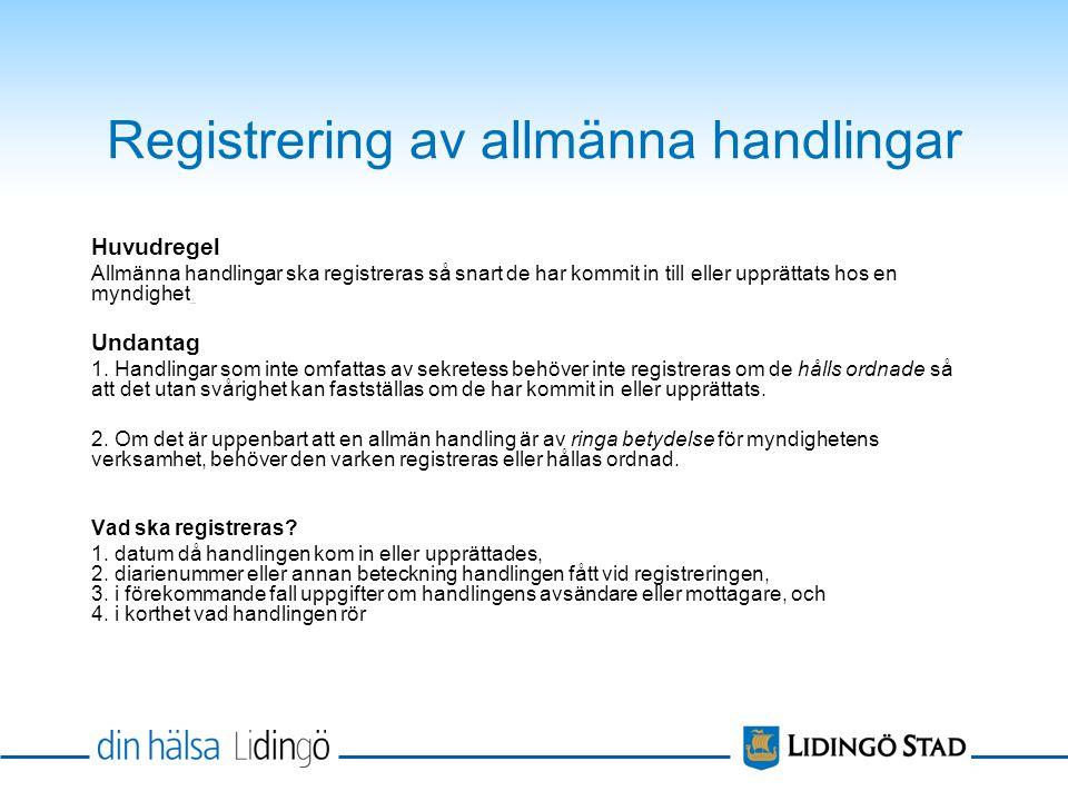 Registrering av allmänna handlingar Huvudregel Allmänna handlingar ska registreras så snart de har kommit in till eller upprättats hos en myndighet..