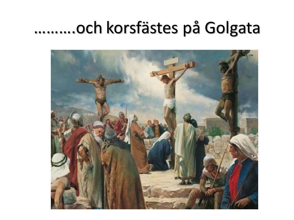 ……….och korsfästes på Golgata