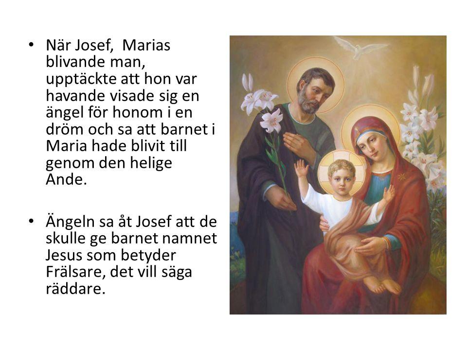 • När Josef, Marias blivande man, upptäckte att hon var havande visade sig en ängel för honom i en dröm och sa att barnet i Maria hade blivit till gen