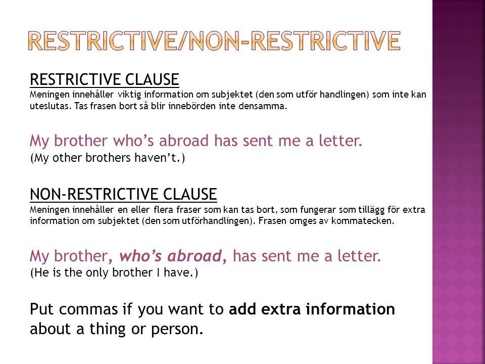RESTRICTIVE CLAUSE Meningen innehåller viktig information om subjektet (den som utför handlingen) som inte kan uteslutas.