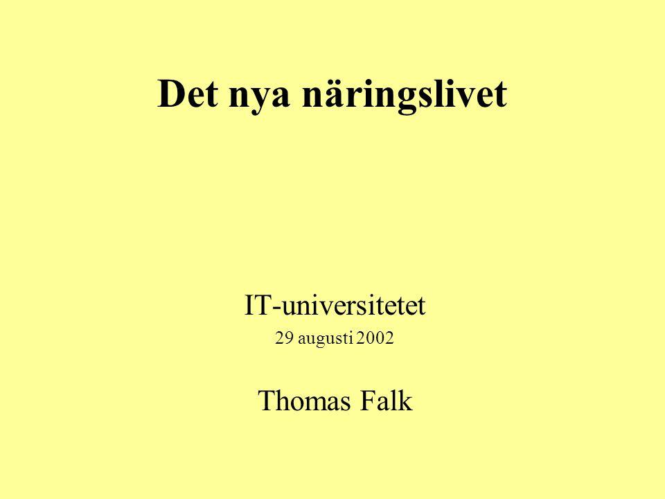 Det nya näringslivet IT-universitetet 29 augusti 2002 Thomas Falk