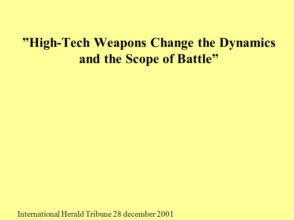 """High-Tech Weapons Change the Dynamics and the Scope of Battle"" International Herald Tribune 28 december 2001"