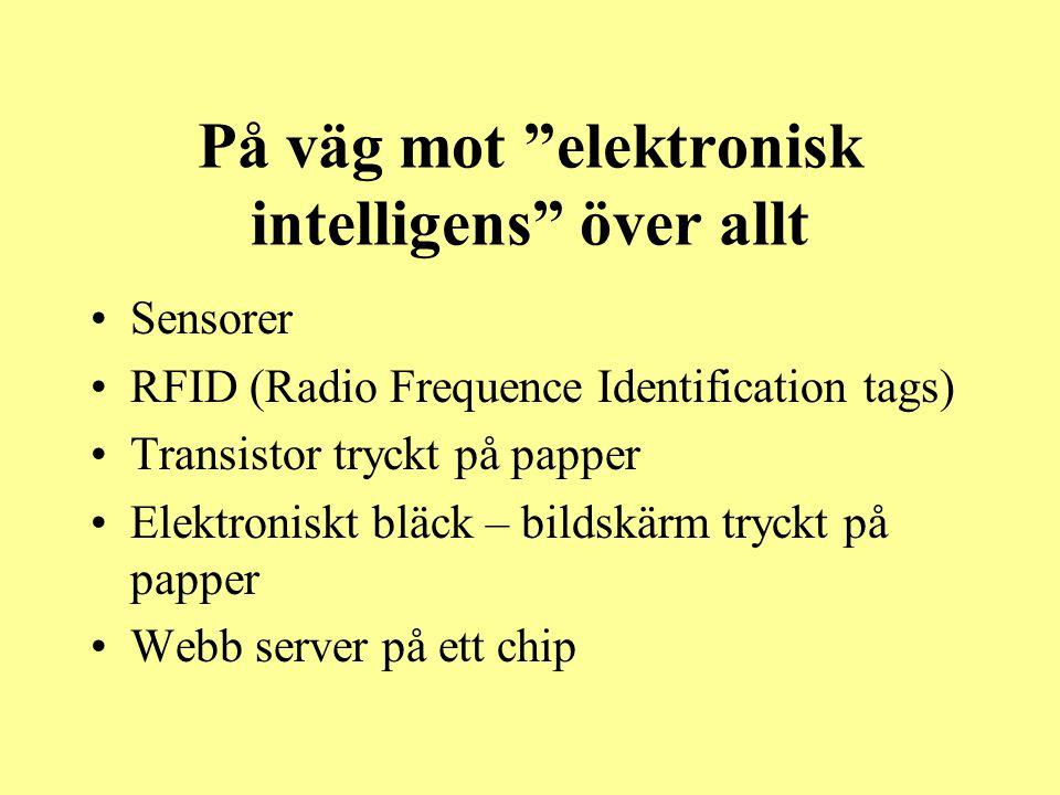 """På väg mot """"elektronisk intelligens"""" över allt •Sensorer •RFID (Radio Frequence Identification tags) •Transistor tryckt på papper •Elektroniskt bläck"""
