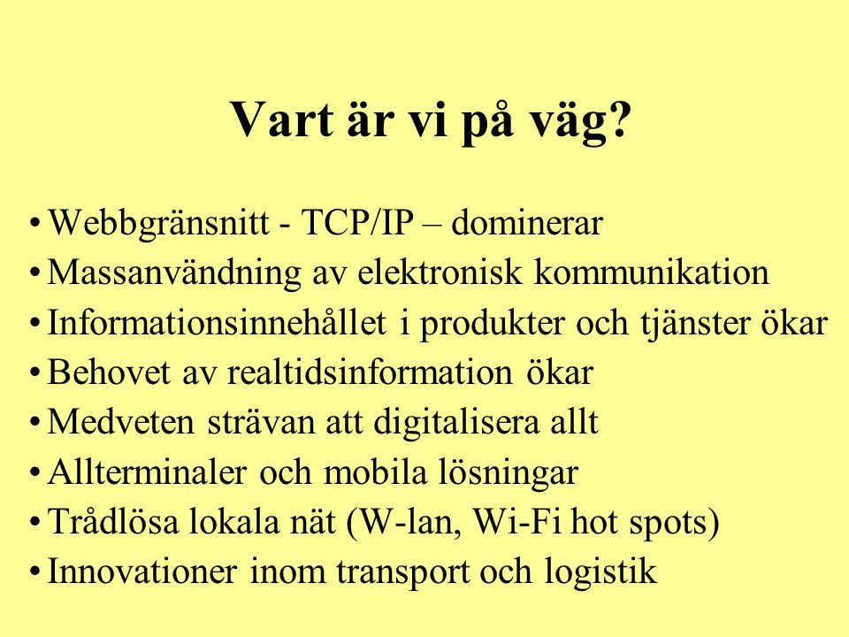 Vart är vi på väg? •Webbgränsnitt - TCP/IP – dominerar •Massanvändning av elektronisk kommunikation •Informationsinnehållet i produkter och tjänster ö