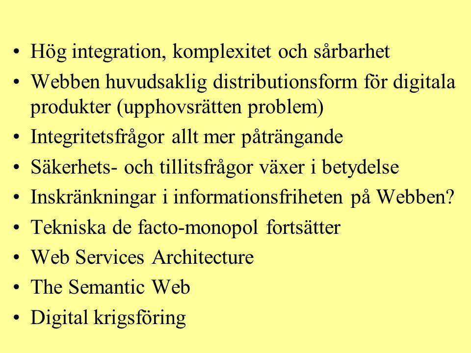 •Hög integration, komplexitet och sårbarhet •Webben huvudsaklig distributionsform för digitala produkter (upphovsrätten problem) •Integritetsfrågor al