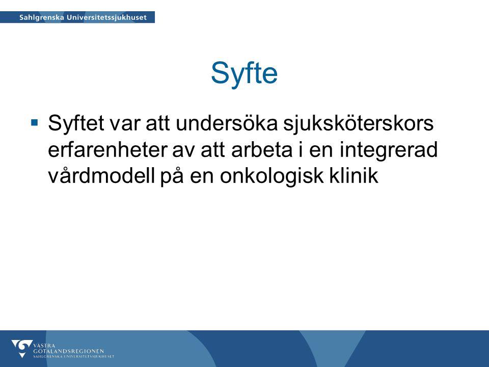 Syfte  Syftet var att undersöka sjuksköterskors erfarenheter av att arbeta i en integrerad vårdmodell på en onkologisk klinik