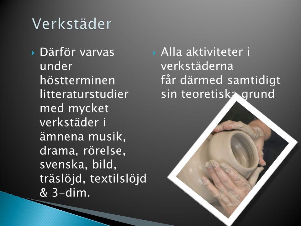  Därför varvas under höstterminen litteraturstudier med mycket verkstäder i ämnena musik, drama, rörelse, svenska, bild, träslöjd, textilslöjd & 3-dim.