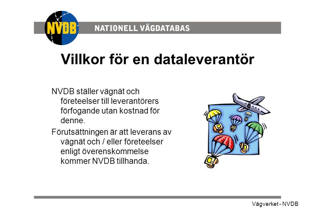 Vägverket - NVDB Villkor för en dataleverantör NVDB ställer vägnät och företeelser till leverantörers förfogande utan kostnad för denne.