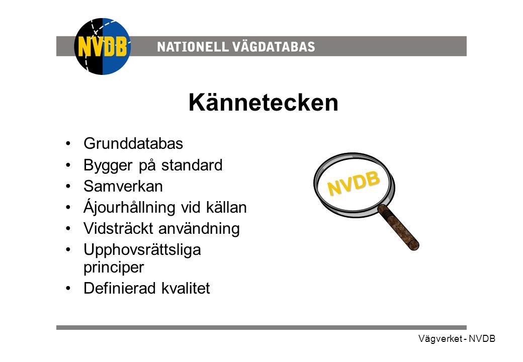 Vägverket - NVDB Kännetecken •Grunddatabas •Bygger på standard •Samverkan •Ájourhållning vid källan •Vidsträckt användning •Upphovsrättsliga principer •Definierad kvalitet NVDB