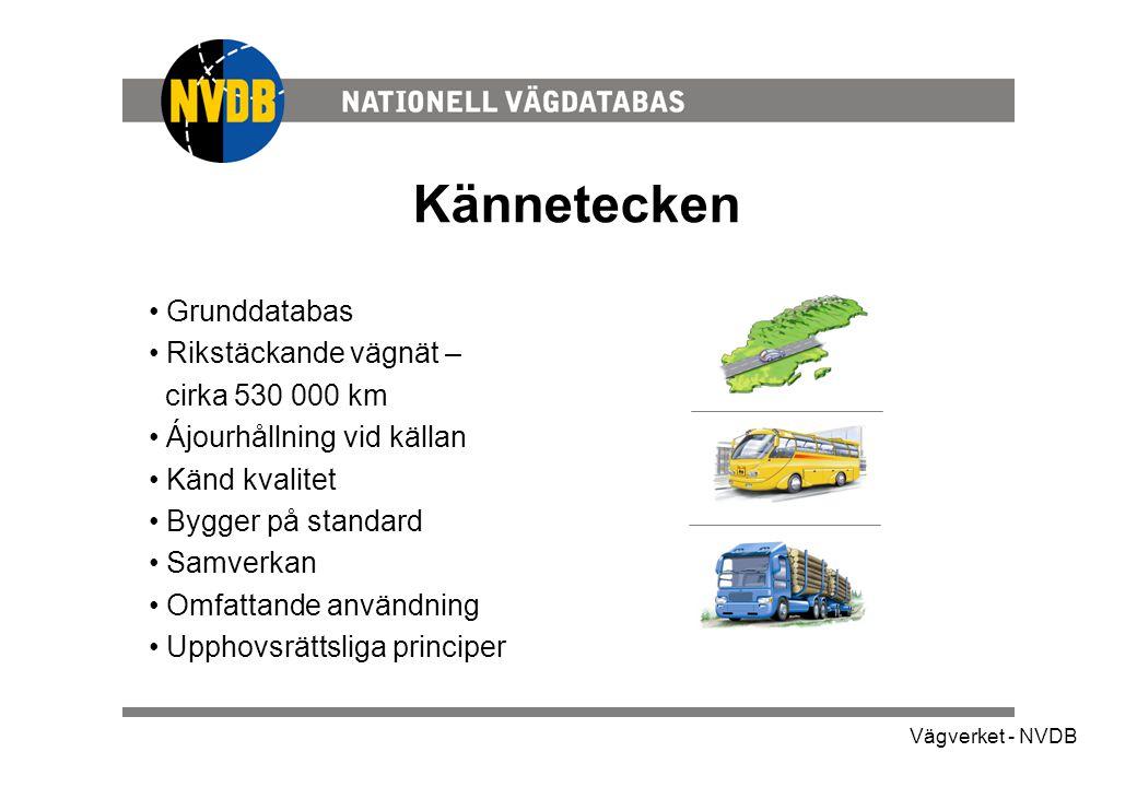 Vägverket - NVDB Kännetecken • Grunddatabas • Rikstäckande vägnät – cirka 530 000 km • Ájourhållning vid källan • Känd kvalitet • Bygger på standard • Samverkan • Omfattande användning • Upphovsrättsliga principer