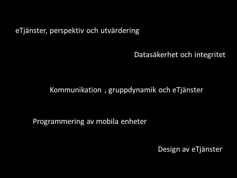 Programmering av mobila enheter Datasäkerhet och integritet Kommunikation, gruppdynamik och eTjänster Design av eTjänster eTjänster, perspektiv och ut