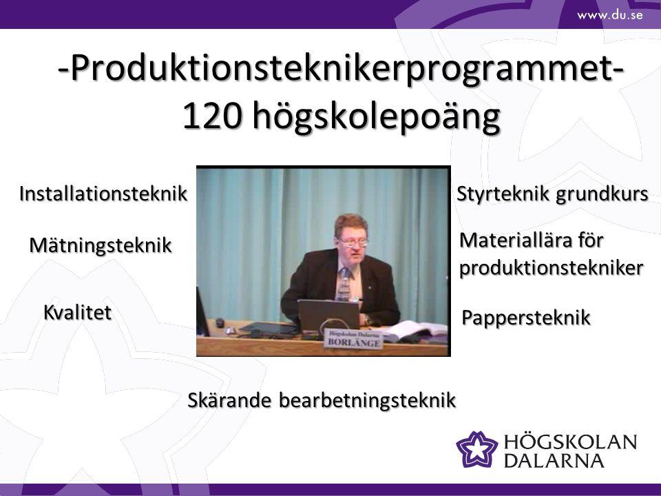 -Produktionsteknikerprogrammet- 120 högskolepoäng Installationsteknik Mätningsteknik Kvalitet Skärande bearbetningsteknik Materiallära för produktions