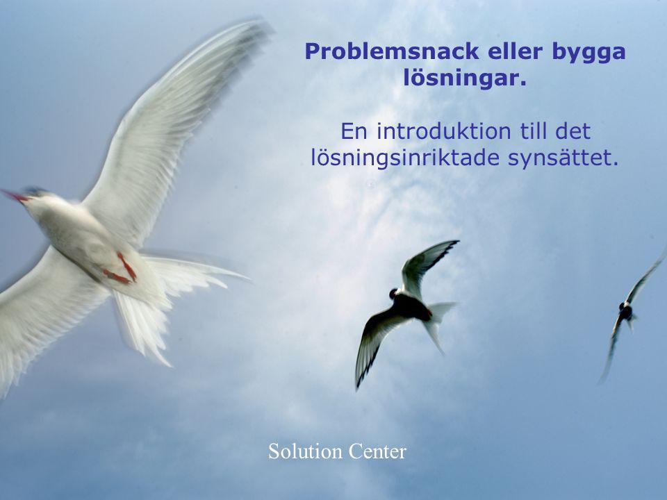 Problemsnack eller bygga lösningar. En introduktion till det lösningsinriktade synsättet. Solution Center
