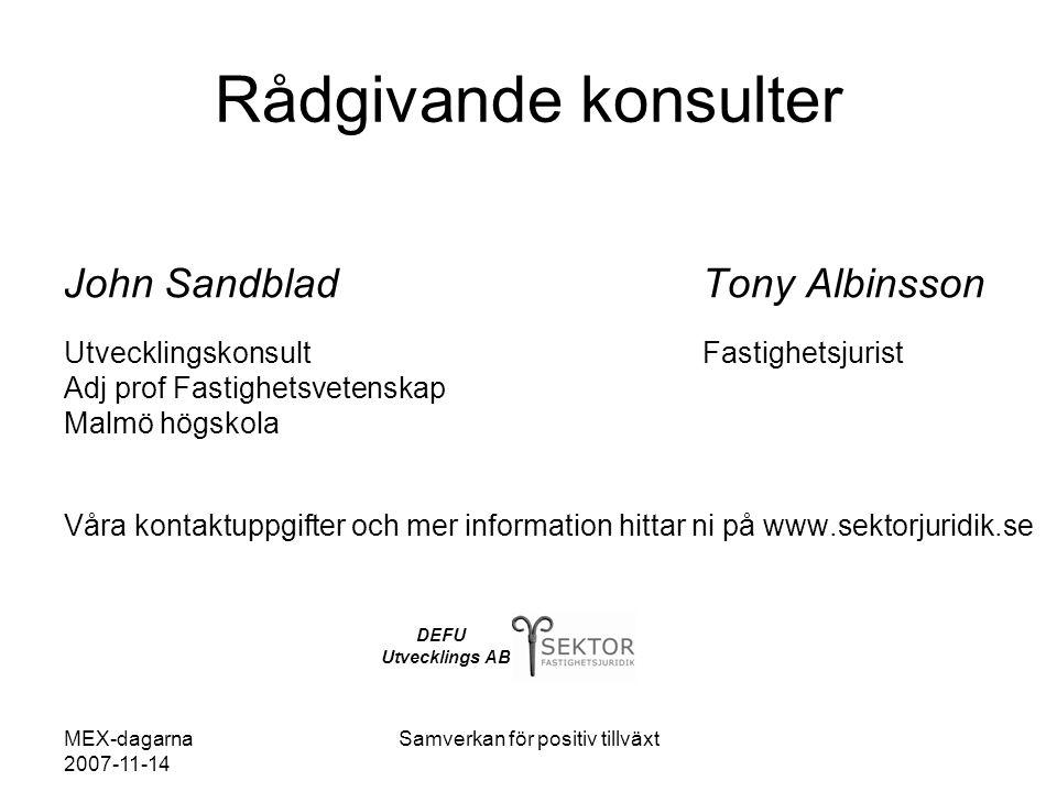 MEX-dagarna 2007-11-14 Samverkan för positiv tillväxt Rådgivande konsulter John Sandblad Tony Albinsson Utvecklingskonsult Fastighetsjurist Adj prof F