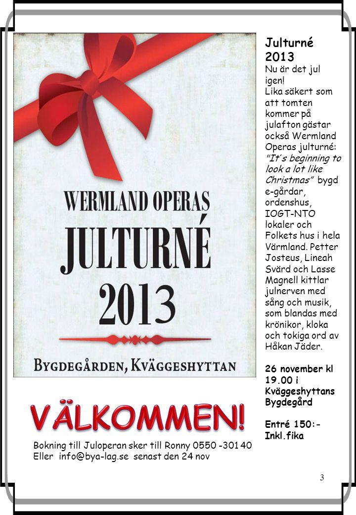 3 Julturné 2013 Nu är det jul igen! Lika säkert som att tomten kommer på julafton gästar också Wermland Operas julturné: