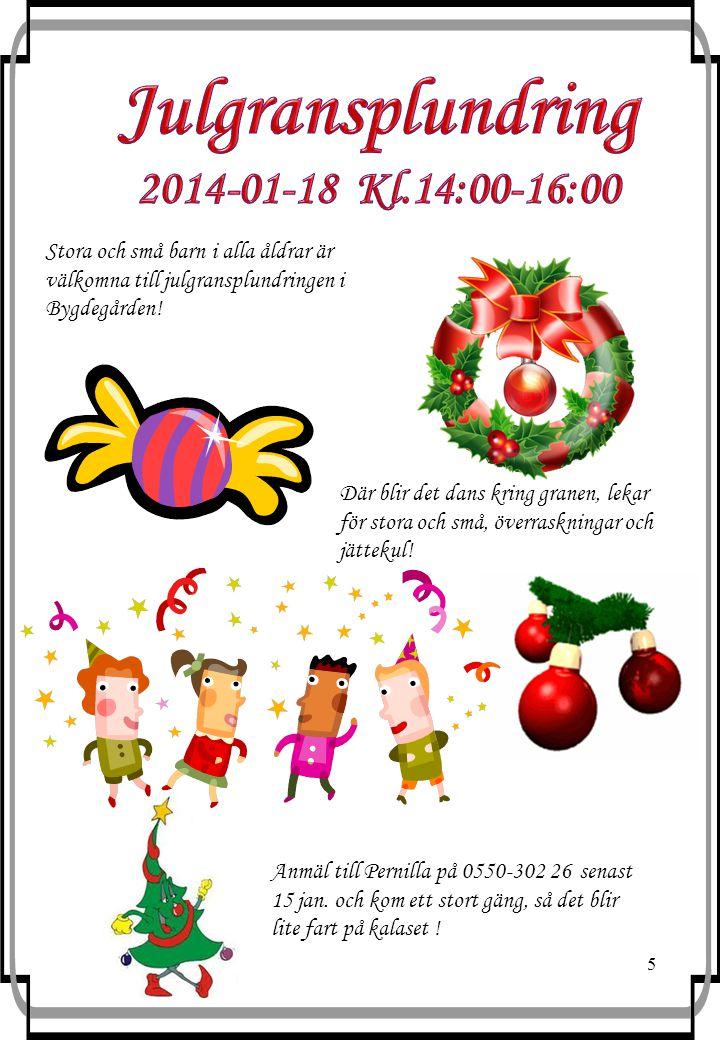 5 Stora och små barn i alla åldrar är välkomna till julgransplundringen i Bygdegården! Där blir det dans kring granen, lekar för stora och små, överra