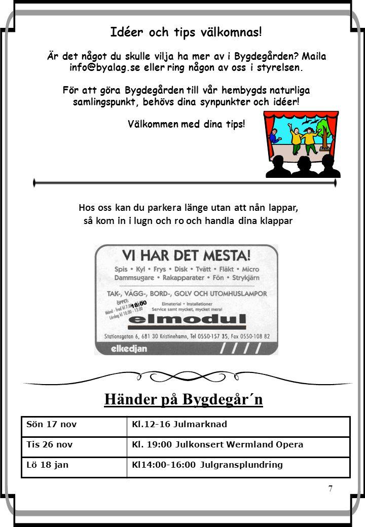 7 Sön 17 novKl.12-16 Julmarknad Tis 26 novKl. 19:00 Julkonsert Wermland Opera Lö 18 janKl14:00-16:00 Julgransplundring 18:00 Händer på Bygdegår´n Hos