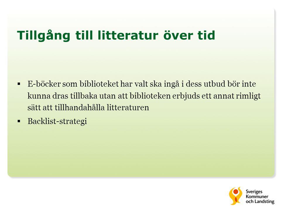 Tillgång till litteratur över tid  E-böcker som biblioteket har valt ska ingå i dess utbud bör inte kunna dras tillbaka utan att biblioteken erbjuds
